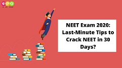 NEET Exam 2020: Last-minute Tips to Crack NEET in 30 Days